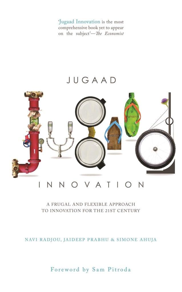 Jugaad by Navi Radjou, Jaideep Prabhu and Simone Ahuja